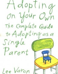 Adopting-On-Your-Own-The-Complete-Guide-to-Adoption-for-Single-Parents-0