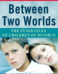 Between-Two-Worlds-The-Inner-Lives-of-Children-of-Divorce-0