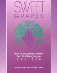 Sweet-Grapes-How-to-Stop-Being-Infertile-and-Start-Living-Again-0-0