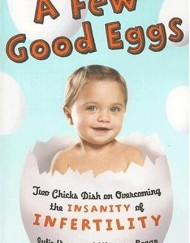 A-Few-Good-Eggs-Two-Chicks-Dish-on-Overcoming-the-Insanity-of-Infertility-0