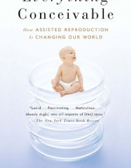 Everything-Conceivable-How-the-Science-of-Assisted-Reproduction-Is-Changing-Our-World-0