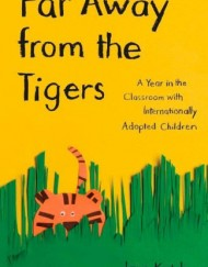 Far-Away-from-the-Tigers-A-Year-in-the-Classroom-with-Internationally-Adopted-Children-0