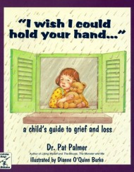 I-Wish-I-Could-Hold-Your-Hand-A-Childs-Guide-to-Grief-and-Loss-0