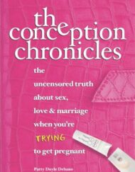 The-Conception-Chronicles-The-Uncensored-Truth-About-Sex-Love-Marriage-When-Youre-Trying-to-Get-Pregnant-0