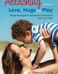 Attaching-Through-Love-Hugs-and-Play-Simple-Strategies-to-Help-Build-Connections-with-Your-Child-0
