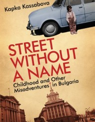Street-Without-a-Name-Childhood-and-Other-Misadventures-in-Bulgaria-0