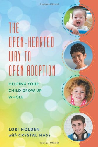 The-Open-Hearted-Way-to-Open-Adoption-Helping-Your-Child-Grow-Up-Whole-0