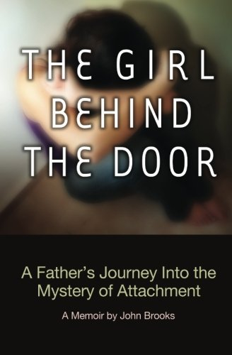 The-Girl-Behind-The-Door-A-Fathers-Journey-Into-The-Mystery-Of-Attachment-0
