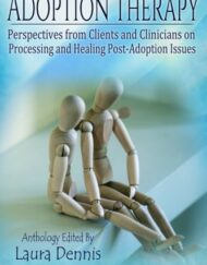 Adoption-Therapy-Perspectives-from-Clients-and-Clinicians-on-Processing-and-Healing-Post-Adoption-Issues-0