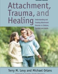 Attachment-Trauma-Healing-Understanding-and-Treating-Attachment-Disorder-in-Children-Families-and-Adults-0