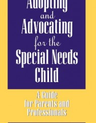 Adopting-and-Advocating-for-the-Special-Needs-Child-A-Guide-for-Parents-and-Professionals-0
