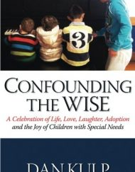 Confounding-the-Wise-A-Celebration-of-Life-Love-Laughter-Adoption-and-the-Joy-of-Children-with-Special-Needs-0