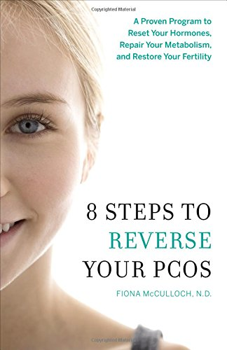 8-Steps-to-Reverse-Your-PCOS-A-Proven-Program-to-Reset-Your-Hormones-Repair-Your-Metabolism-and-Restore-Your-Fertility-0